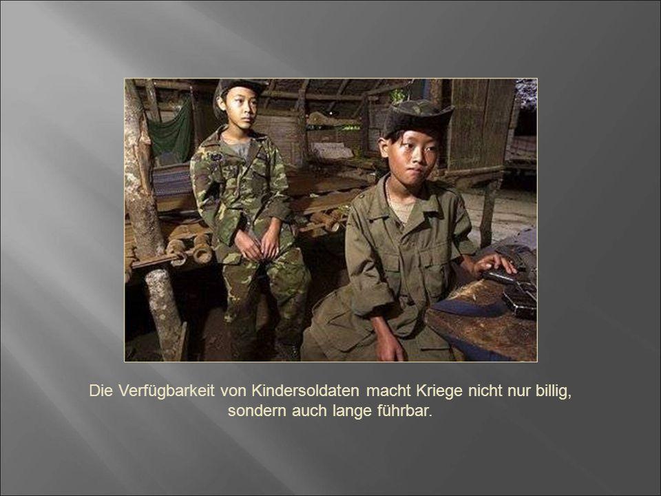 Die Verfügbarkeit von Kindersoldaten macht Kriege nicht nur billig,
