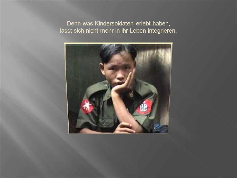 Denn was Kindersoldaten erlebt haben,