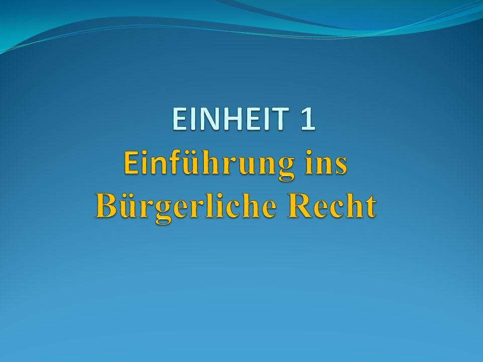 EINHEIT 1 Einführung ins Bürgerliche Recht