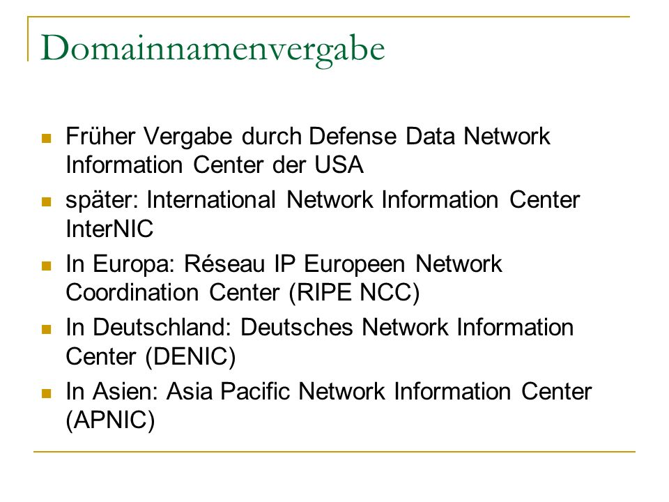 Domainnamenvergabe Früher Vergabe durch Defense Data Network Information Center der USA. später: International Network Information Center InterNIC.