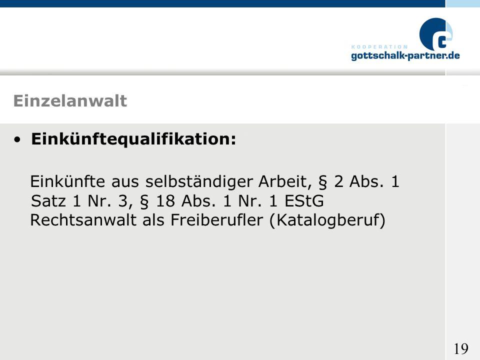 Einzelanwalt Einkünftequalifikation: Einkünfte aus selbständiger Arbeit, § 2 Abs. 1 Satz 1 Nr. 3, § 18 Abs. 1 Nr. 1 EStG.
