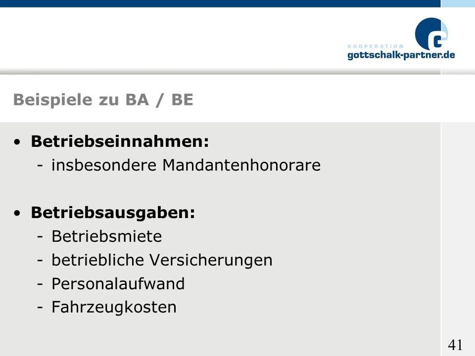 Beispiele zu BA / BE Betriebseinnahmen: insbesondere Mandantenhonorare. Betriebsausgaben: Betriebsmiete.