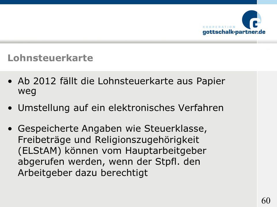 Lohnsteuerkarte Ab 2012 fällt die Lohnsteuerkarte aus Papier weg. Umstellung auf ein elektronisches Verfahren.