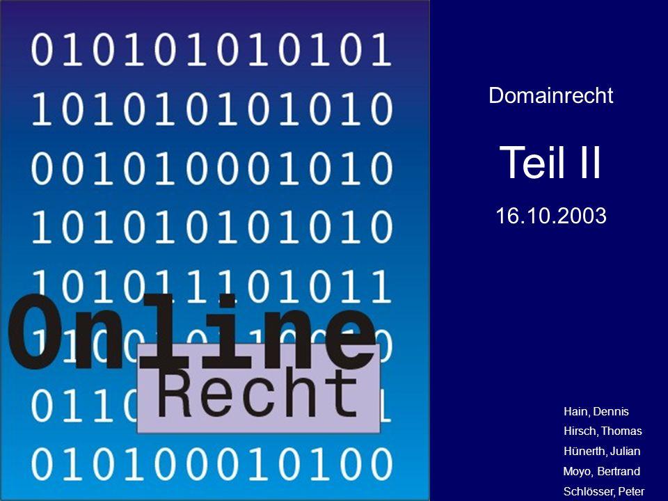 Teil II Domainrecht 16.10.2003 Hain, Dennis Hirsch, Thomas