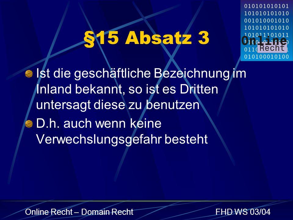 §15 Absatz 3 Ist die geschäftliche Bezeichnung im Inland bekannt, so ist es Dritten untersagt diese zu benutzen.