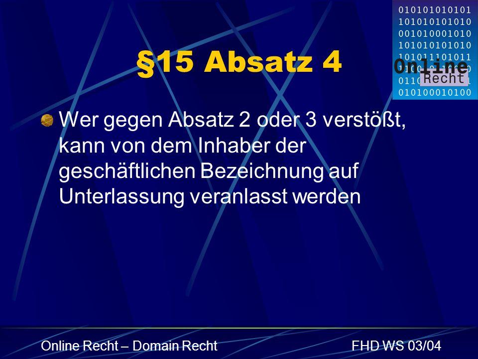 §15 Absatz 4 Wer gegen Absatz 2 oder 3 verstößt, kann von dem Inhaber der geschäftlichen Bezeichnung auf Unterlassung veranlasst werden.