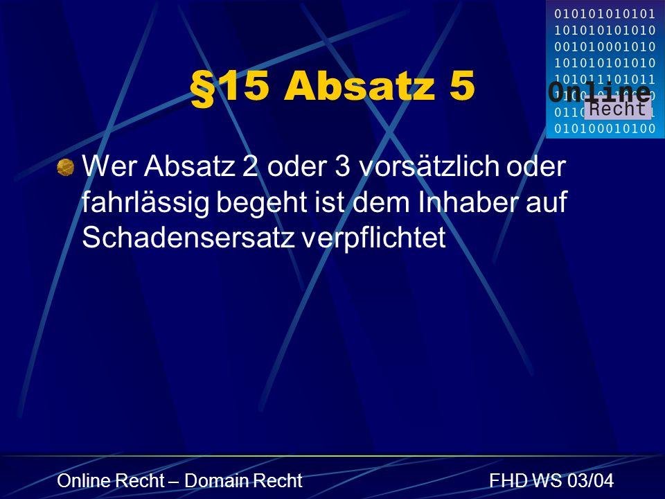 §15 Absatz 5 Wer Absatz 2 oder 3 vorsätzlich oder fahrlässig begeht ist dem Inhaber auf Schadensersatz verpflichtet.