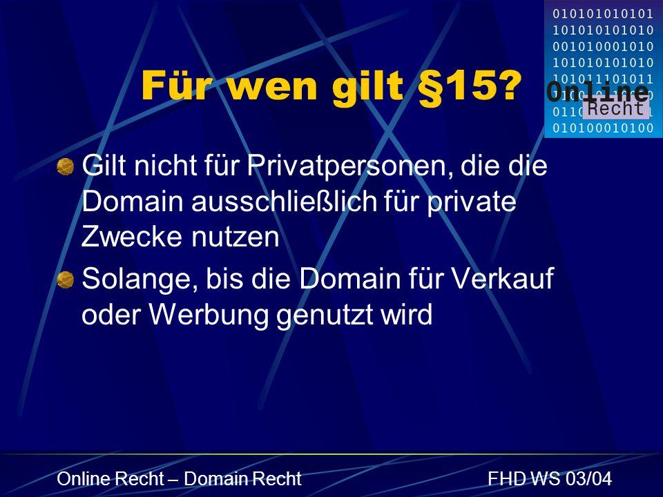 Für wen gilt §15 Gilt nicht für Privatpersonen, die die Domain ausschließlich für private Zwecke nutzen.