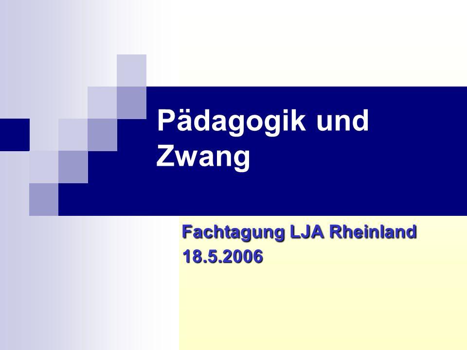 Pädagogik und Zwang Fachtagung LJA Rheinland 18.5.2006