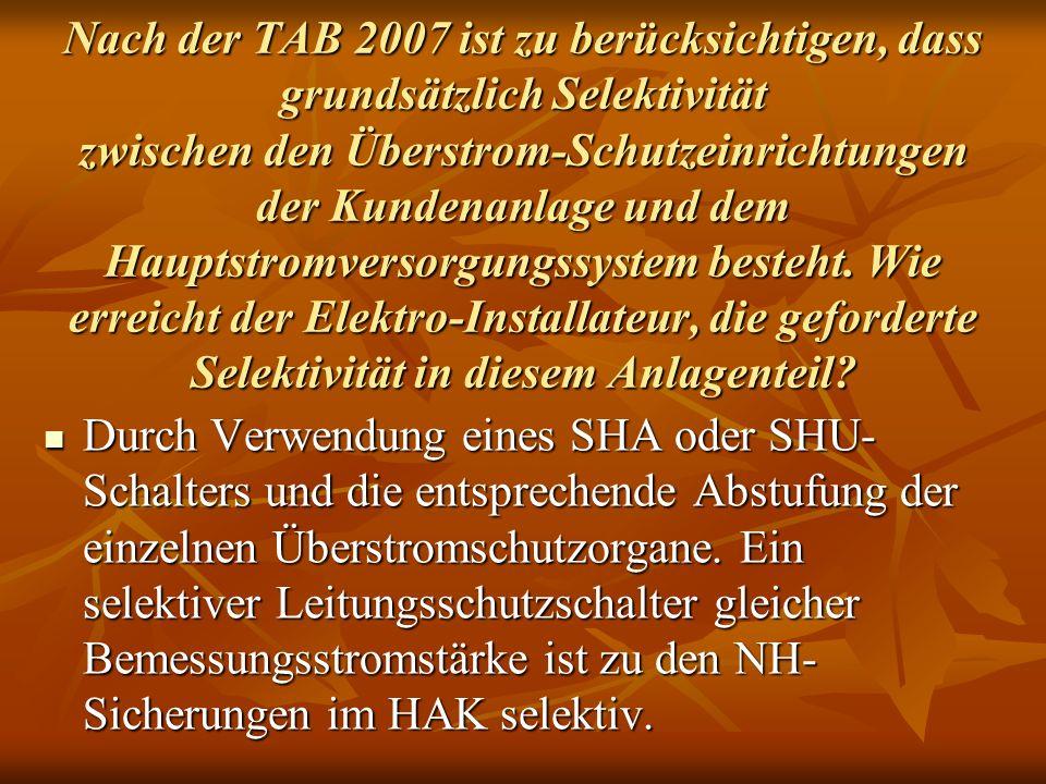 Nach der TAB 2007 ist zu berücksichtigen, dass grundsätzlich Selektivität zwischen den Überstrom-Schutzeinrichtungen der Kundenanlage und dem Hauptstromversorgungssystem besteht. Wie erreicht der Elektro-Installateur, die geforderte Selektivität in diesem Anlagenteil