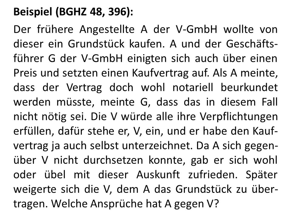 Beispiel (BGHZ 48, 396): Der frühere Angestellte A der V-GmbH wollte von dieser ein Grundstück kaufen.