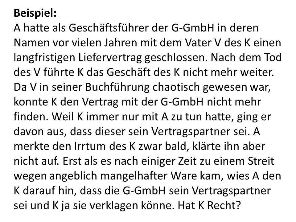 Beispiel: A hatte als Geschäftsführer der G-GmbH in deren Namen vor vielen Jahren mit dem Vater V des K einen langfristigen Liefervertrag geschlossen.
