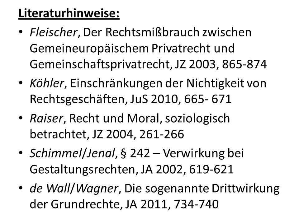 Literaturhinweise: Fleischer, Der Rechtsmißbrauch zwischen Gemeineuropäischem Privatrecht und Gemeinschaftsprivatrecht, JZ 2003, 865-874.
