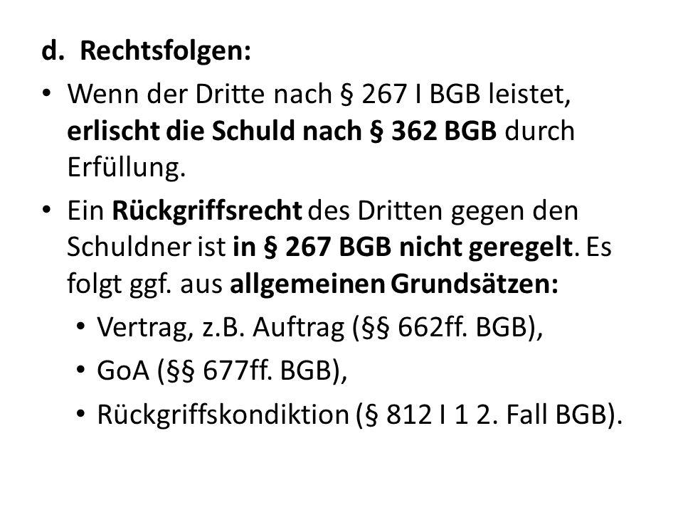Rechtsfolgen: Wenn der Dritte nach § 267 I BGB leistet, erlischt die Schuld nach § 362 BGB durch Erfüllung.