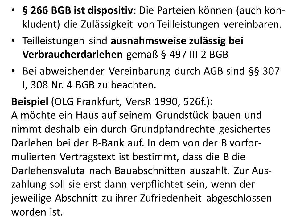 § 266 BGB ist dispositiv: Die Parteien können (auch kon-kludent) die Zulässigkeit von Teilleistungen vereinbaren.
