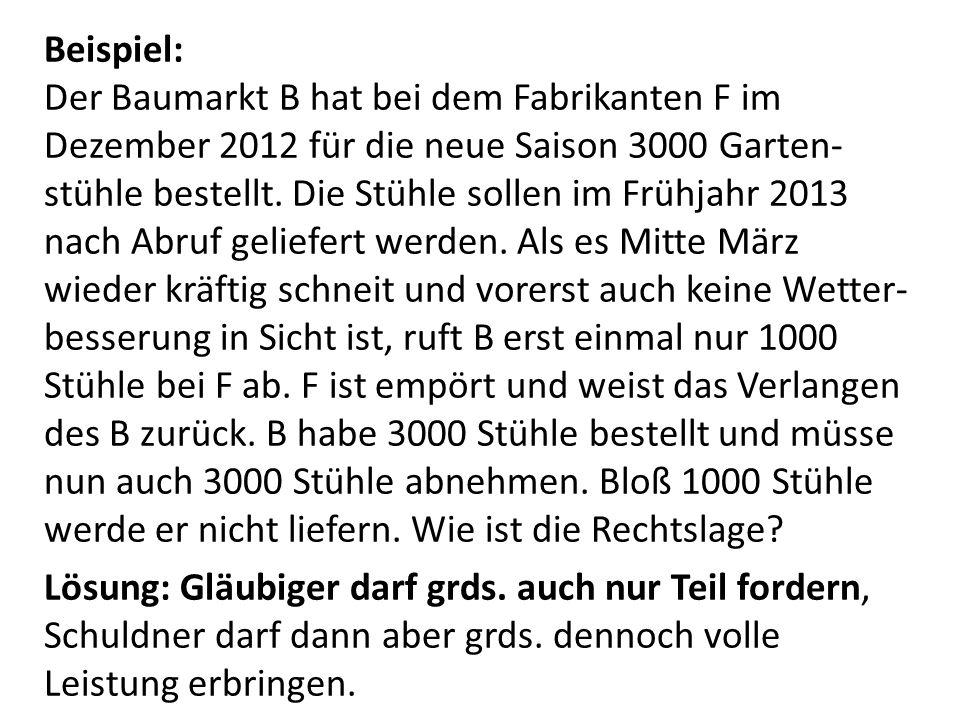 Beispiel: Der Baumarkt B hat bei dem Fabrikanten F im Dezember 2012 für die neue Saison 3000 Garten-stühle bestellt.