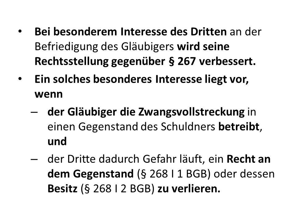 Bei besonderem Interesse des Dritten an der Befriedigung des Gläubigers wird seine Rechtsstellung gegenüber § 267 verbessert.