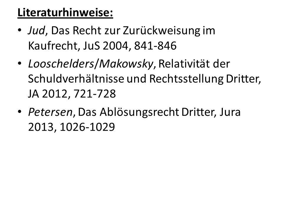 Literaturhinweise: Jud, Das Recht zur Zurückweisung im Kaufrecht, JuS 2004, 841-846.