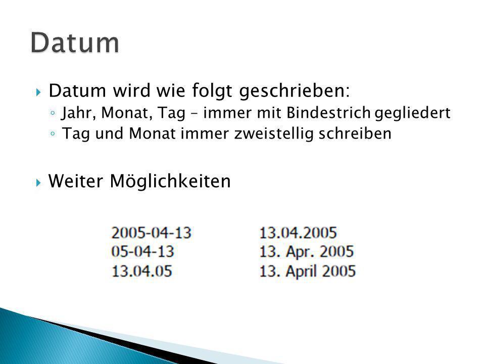 Datum Datum wird wie folgt geschrieben: Weiter Möglichkeiten