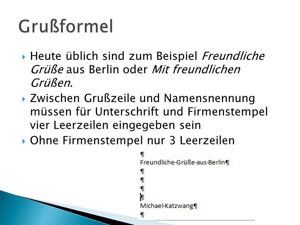 Grußformel Heute üblich sind zum Beispiel Freundliche Grüße aus Berlin oder Mit freundlichen Grüßen.