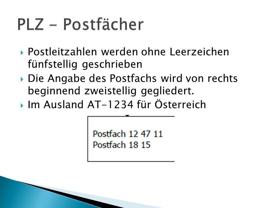 PLZ - Postfächer Postleitzahlen werden ohne Leerzeichen fünfstellig geschrieben.