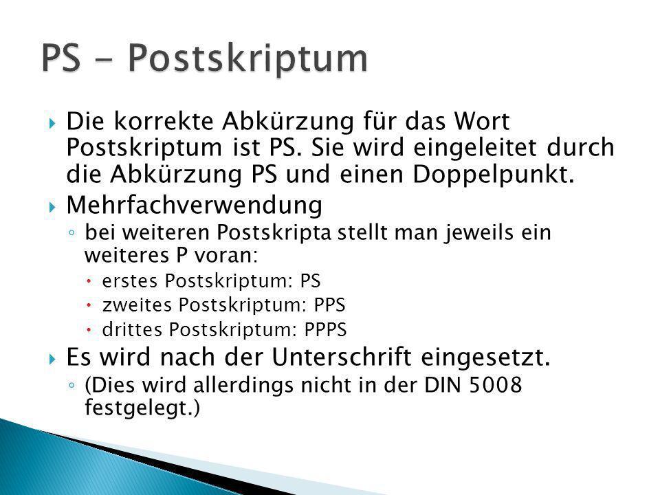 PS - Postskriptum Die korrekte Abkürzung für das Wort Postskriptum ist PS. Sie wird eingeleitet durch die Abkürzung PS und einen Doppelpunkt.