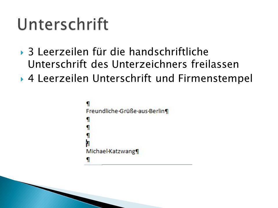 Unterschrift 3 Leerzeilen für die handschriftliche Unterschrift des Unterzeichners freilassen.