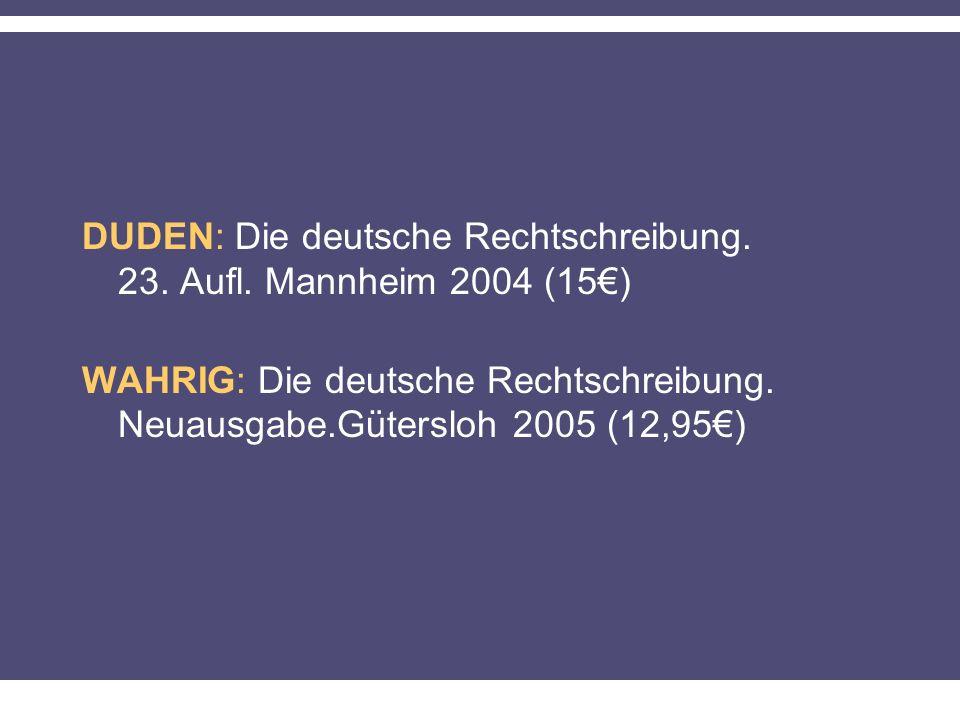 DUDEN: Die deutsche Rechtschreibung. 23. Aufl. Mannheim 2004 (15€)