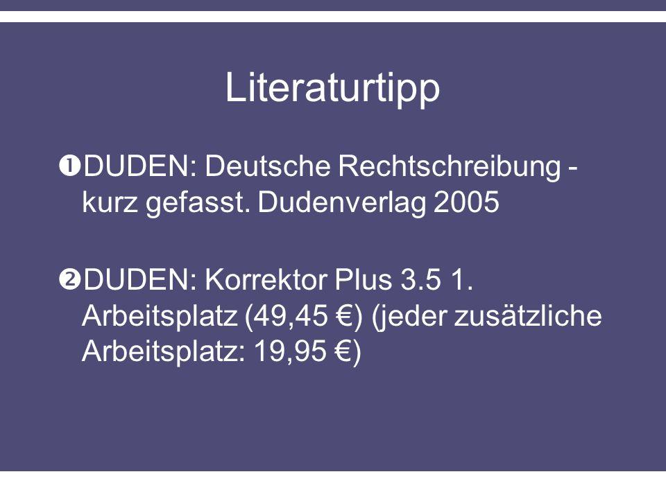 Literaturtipp DUDEN: Deutsche Rechtschreibung - kurz gefasst. Dudenverlag 2005.
