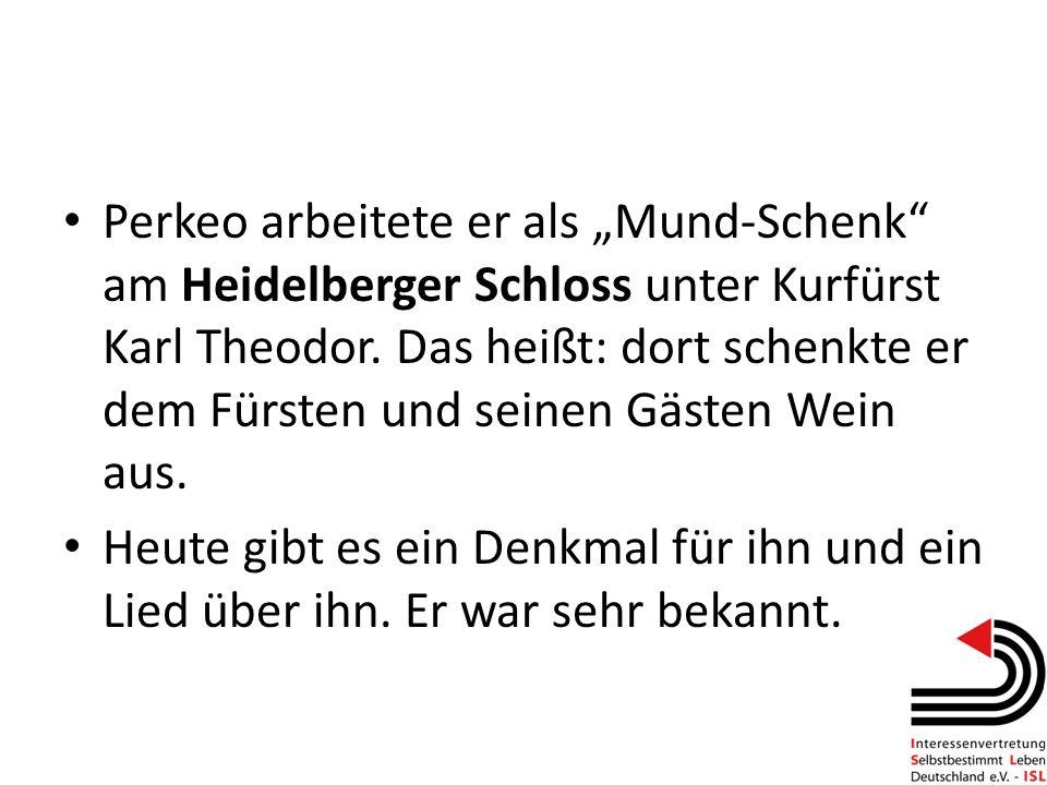"""Perkeo arbeitete er als """"Mund-Schenk am Heidelberger Schloss unter Kurfürst Karl Theodor. Das heißt: dort schenkte er dem Fürsten und seinen Gästen Wein aus."""