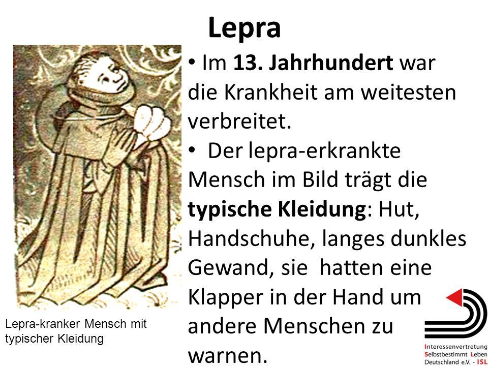 Lepra Im 13. Jahrhundert war die Krankheit am weitesten verbreitet.