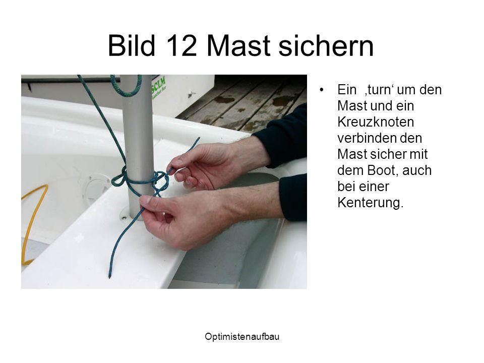 Bild 12 Mast sichern Ein 'turn' um den Mast und ein Kreuzknoten verbinden den Mast sicher mit dem Boot, auch bei einer Kenterung.