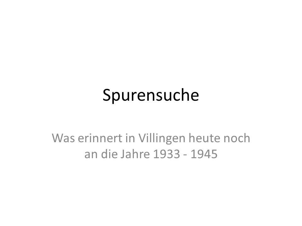 Was erinnert in Villingen heute noch an die Jahre 1933 - 1945