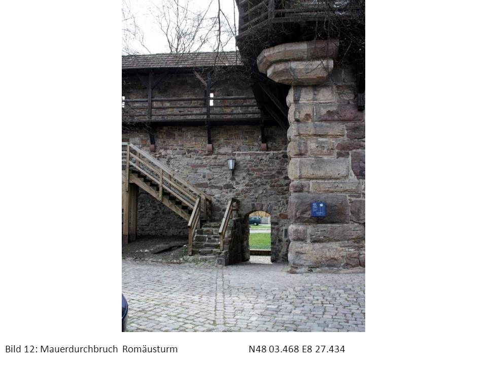 Bild 12: Mauerdurchbruch Romäusturm N48 03.468 E8 27.434