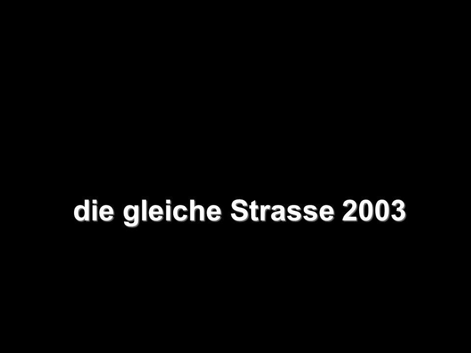 die gleiche Strasse 2003