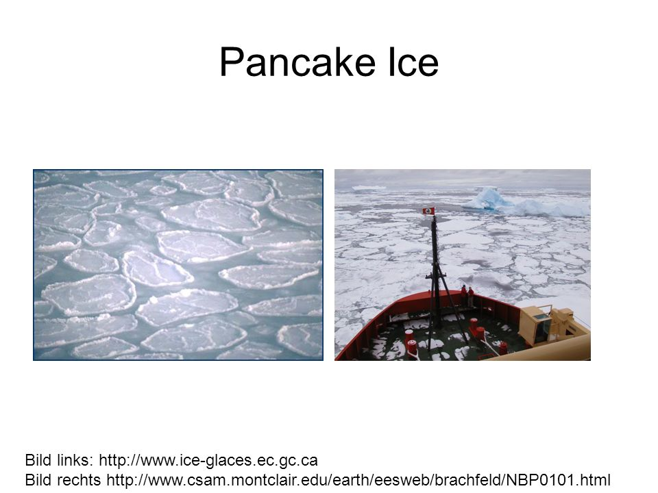 Pancake Ice Bild links: http://www.ice-glaces.ec.gc.ca