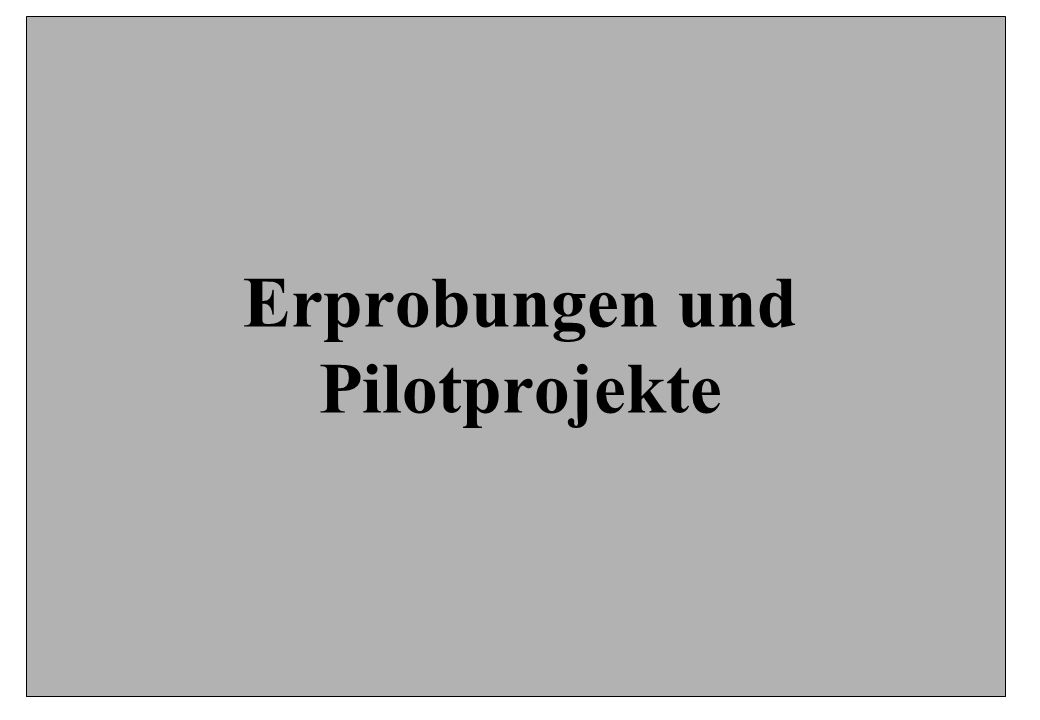 Erprobungen und Pilotprojekte
