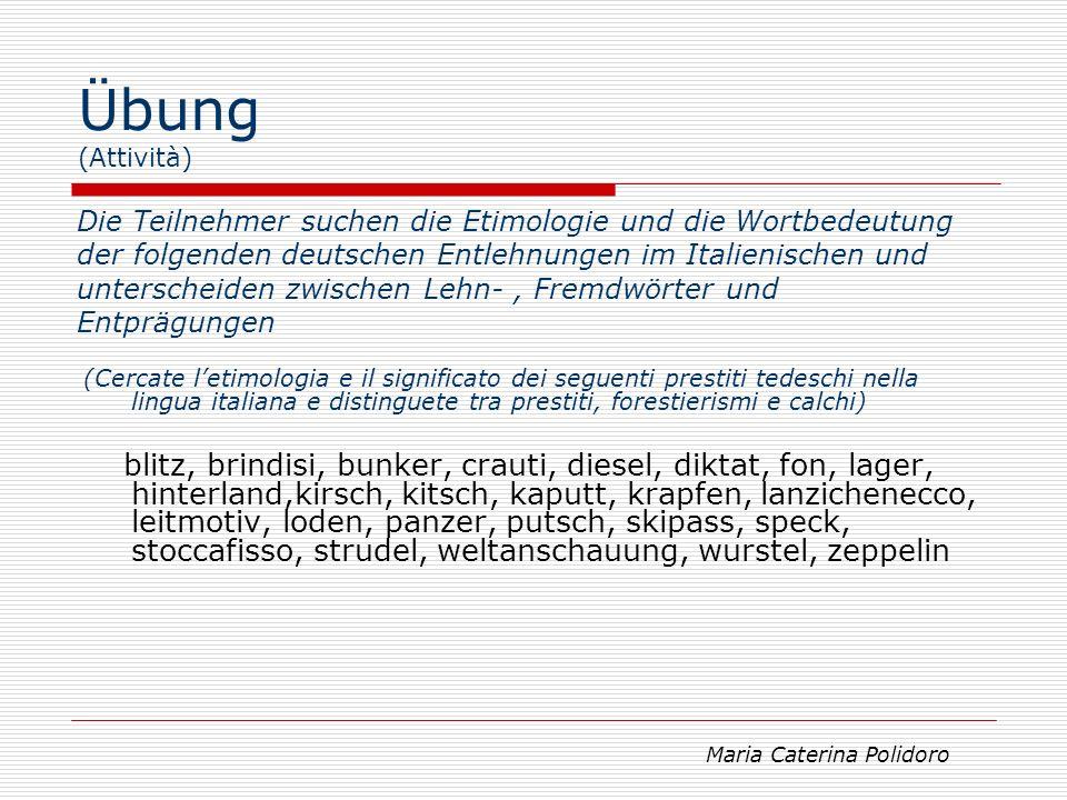Übung (Attività) Die Teilnehmer suchen die Etimologie und die Wortbedeutung. der folgenden deutschen Entlehnungen im Italienischen und.