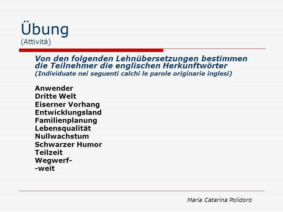 Übung (Attività) Von den folgenden Lehnübersetzungen bestimmen die Teilnehmer die englischen Herkunftwörter.