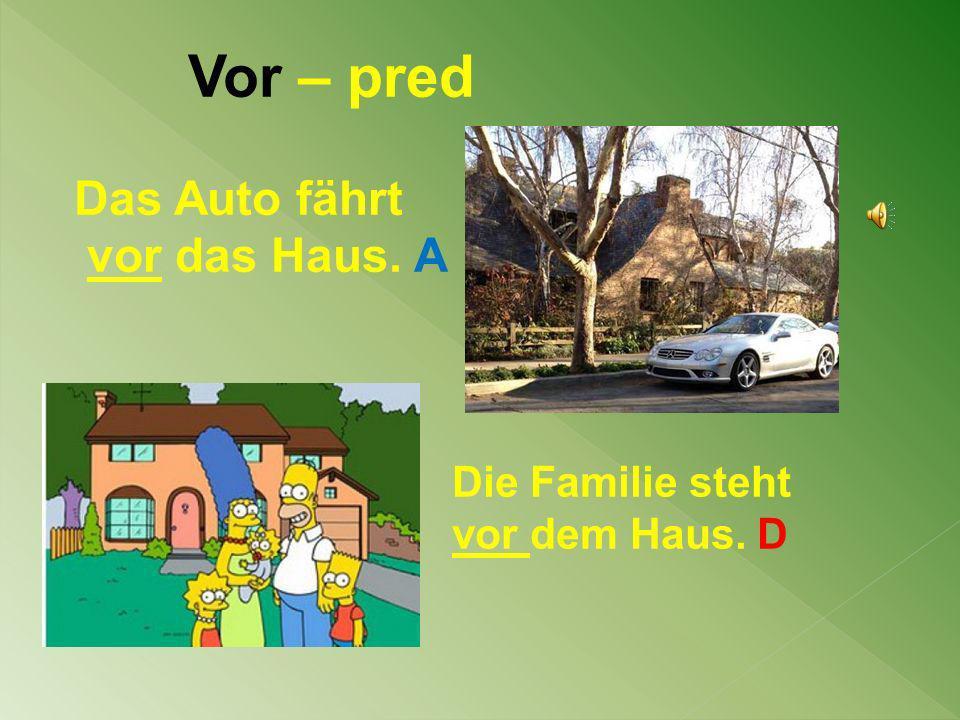 Vor – pred Das Auto fährt vor das Haus. A