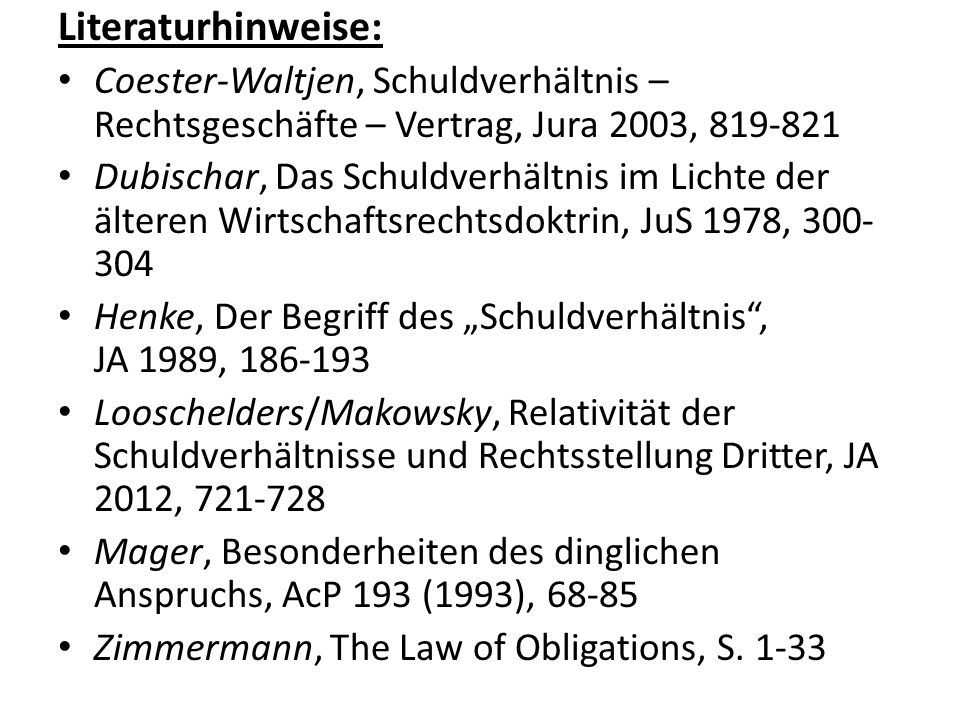 Literaturhinweise: Coester-Waltjen, Schuldverhältnis – Rechtsgeschäfte – Vertrag, Jura 2003, 819-821.