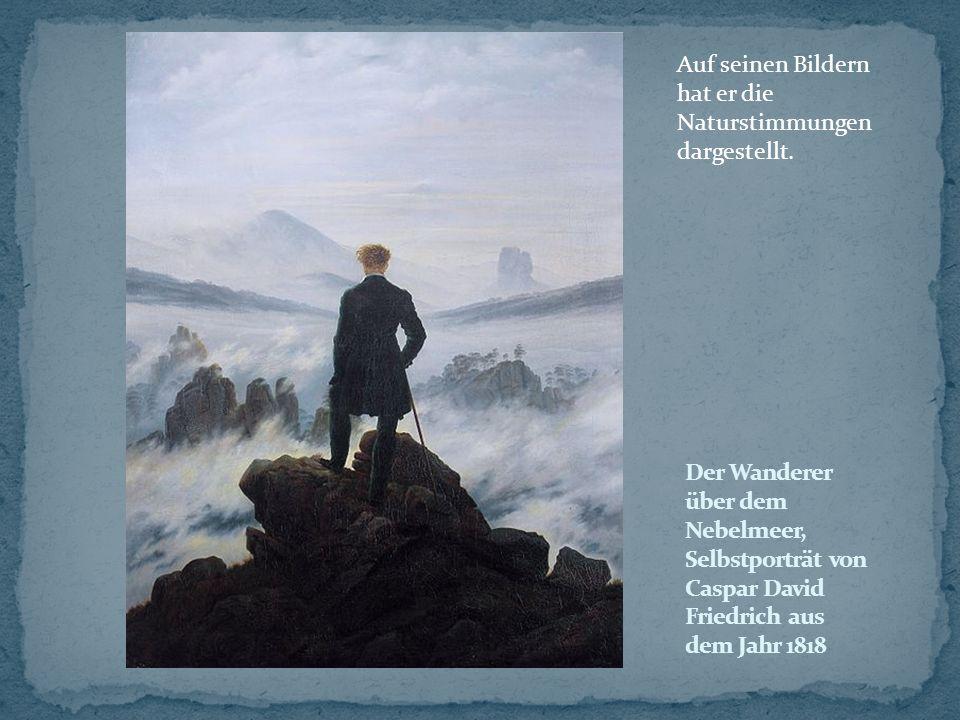 Auf seinen Bildern hat er die Naturstimmungen dargestellt.