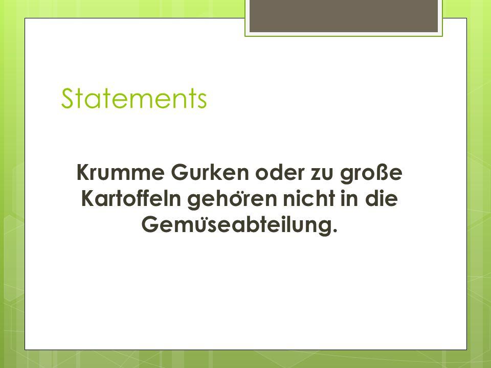 Statements Krumme Gurken oder zu große Kartoffeln gehören nicht in die Gemüseabteilung.