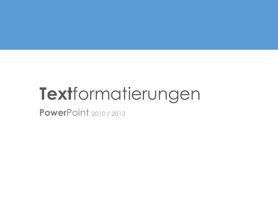 Textformatierungen PowerPoint 2010 / 2013