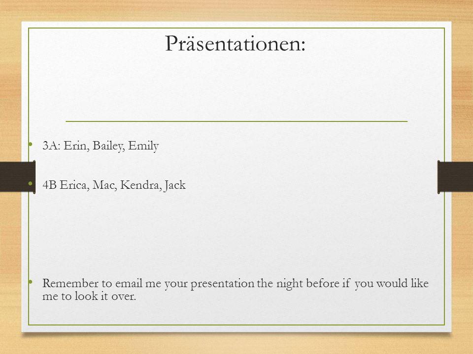 Präsentationen: 3A: Erin, Bailey, Emily 4B Erica, Mac, Kendra, Jack