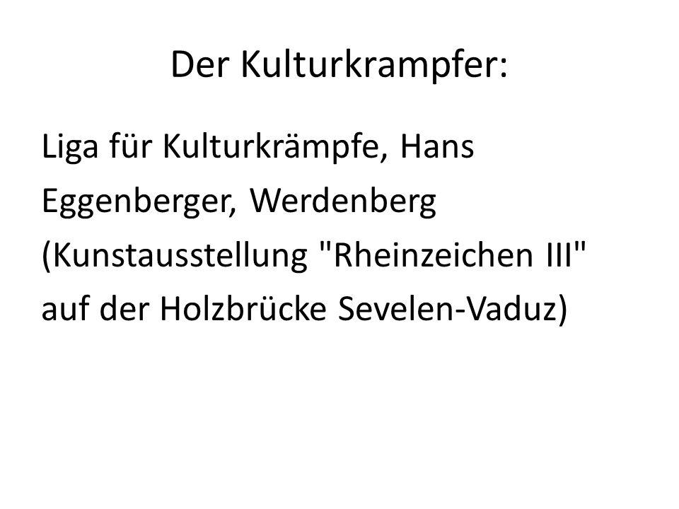 Der Kulturkrampfer: Liga für Kulturkrämpfe, Hans Eggenberger, Werdenberg (Kunstausstellung Rheinzeichen III auf der Holzbrücke Sevelen-Vaduz)
