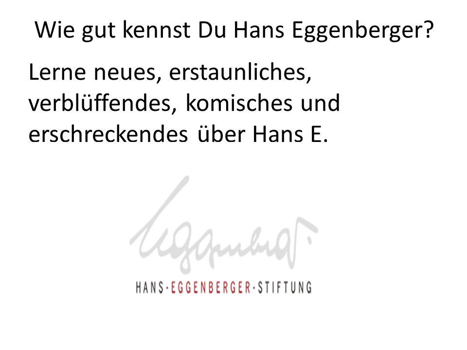 Wie gut kennst Du Hans Eggenberger
