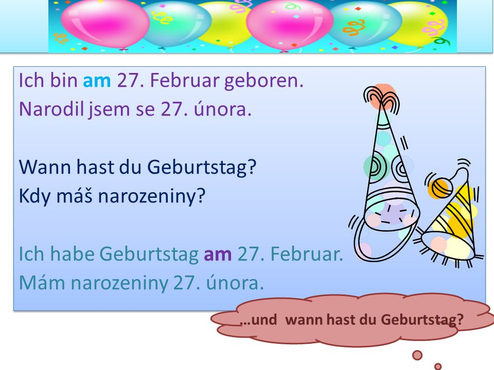 Ich bin am 27. Februar geboren. Narodil jsem se 27. února