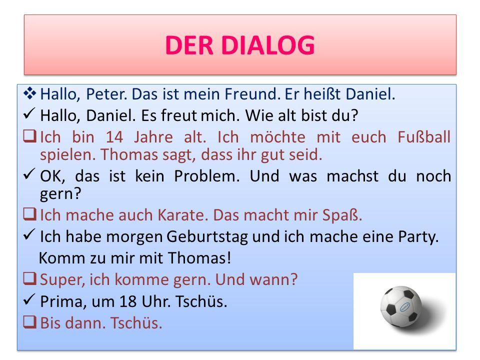 DER DIALOG Hallo, Peter. Das ist mein Freund. Er heißt Daniel.