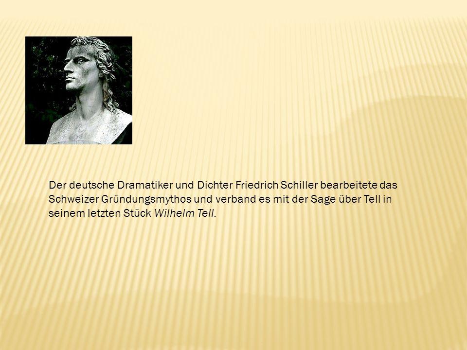 Der deutsche Dramatiker und Dichter Friedrich Schiller bearbeitete das Schweizer Gründungsmythos und verband es mit der Sage über Tell in seinem letzten Stück Wilhelm Tell.